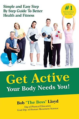 9781945175534: Get Active Your Body Needs You!: Simple and Easy Step by Step Guide to Better Health and Fitness
