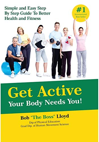 9781945176630: Get Active Your Body Needs You!: Simple and Easy Step by Step Guide to Better Health and Fitness