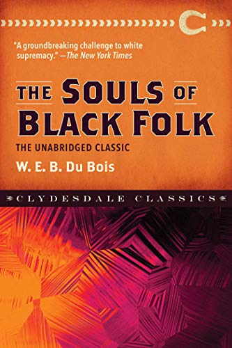 The Souls of Black Folk: The Unabridged: W. E. B.