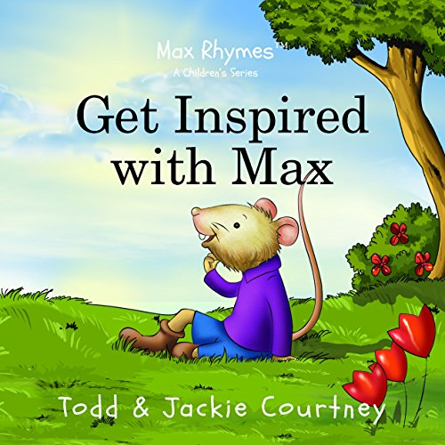 Get Inspired with Max (Inspirational Nursery Rhymes): Todd & Jackie Courtney