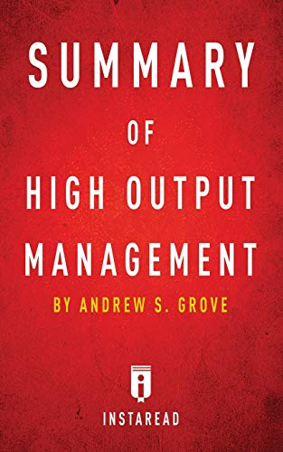 Summary of High Output Management: By Andrew S. Grove - Includes Analysis: Instaread Summaries