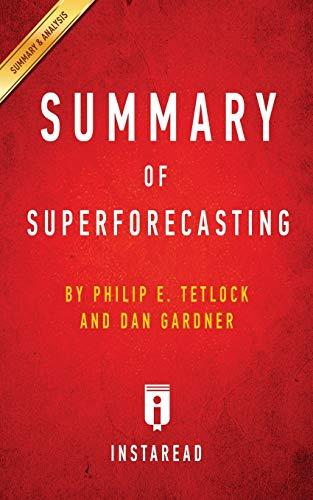 Summary of Superforecasting: By Philip E. Tetlock and Dan Gardner - Includes Analysis: Instaread ...