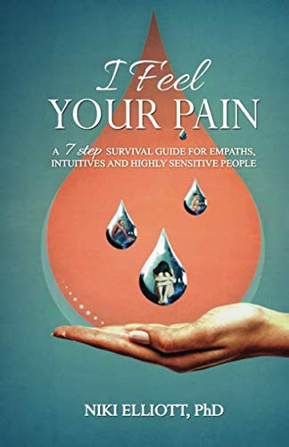 I Feel Your Pain: A 7-Step Survival: Elliott PhD, Niki