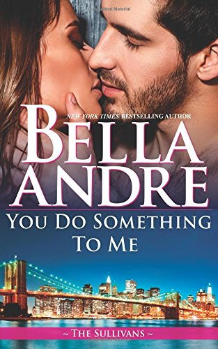 You Do Something To Me (New York Sullivans 3): Bella Andre
