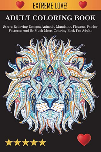 9781945260858: Adult Coloring Book: Stress Relieving Designs Animals, Mandalas, Flowers, Paisley Patterns And So Much More: Stress Relieving Designs Animals, ... Book For Adults: Coloring Book For Adults