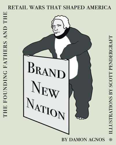 Brand New Nation: The Founding Fathers and the Retail Wars that Shaped America: Damon Agnos