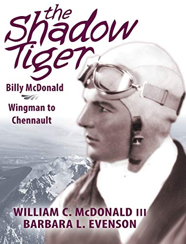 The Shadow Tiger: Billy McDonald, Wingman to Chennault: William C McDonald III