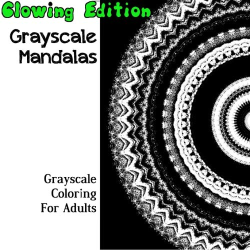9781945362088: Glowing Grayscale Mandalas: Grayscale Coloring For Adults (Glowing Grayscale coloring) (Volume 1)