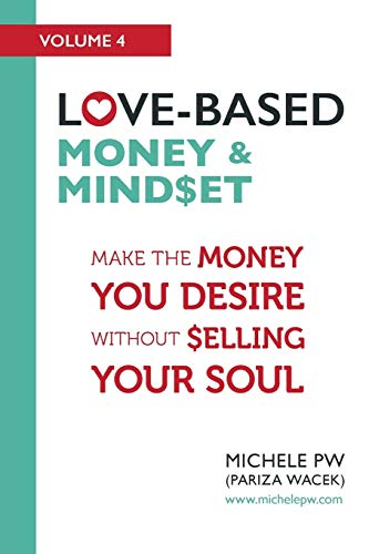 Love-Based Money & Mindset: Make the Money You Desire Without Selling Your Soul (Love-Based ...