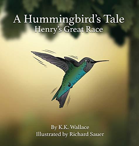 A Hummingbird's Tale: Henry's Great Race: K K Wallace