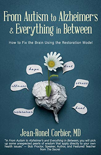 From Autism to Alzheimer's and Everything in Between: How to Fix the Brain Using the ...