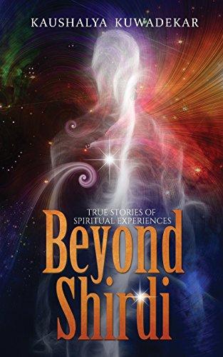 Beyond Shirdi: True Stories of Spiritual Experiences: Kuwadekar, Kaushalya