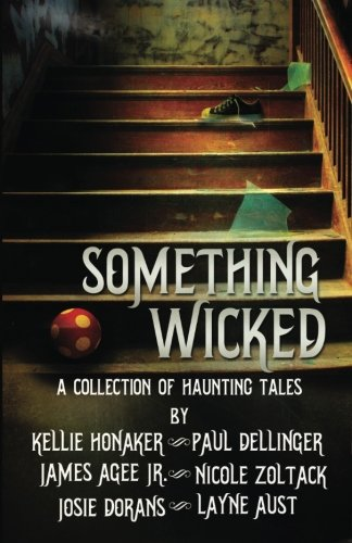 Something Wicked: A Collection of Haunting Tales: Honaker, Kellie, Aust,