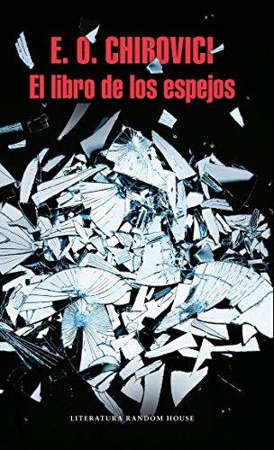 El Libro De Los Espejos/ The Book: Chirovici, Eugen O.