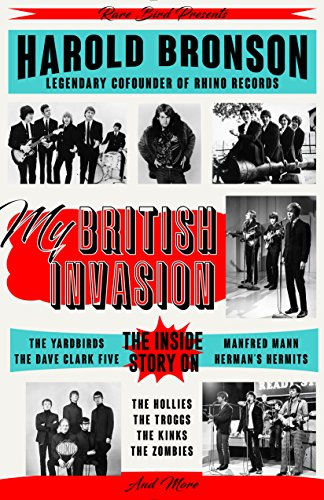 9781945572098: My British Invasion: The Inside Story on The Yardbirds, The Dave Clark Five, Manfred Mann, Herman's Hermits, The Hollies, The Troggs, The Kinks, The Zombies, and More