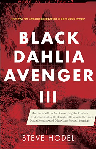 9781945572975: Black Dahlia Avenger III: Murder as a Fine Art: Presenting the Further Evidence Linking Dr. George Hill Hodel to the Black Dahlia and Other Lone Woman Murders
