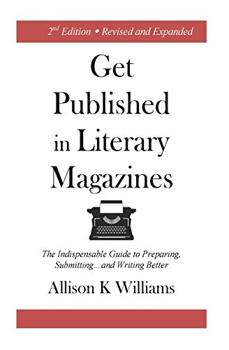 Get Published In Literary Magazines: The Indispensable Guide to Preparing, Submitting and Writing ...
