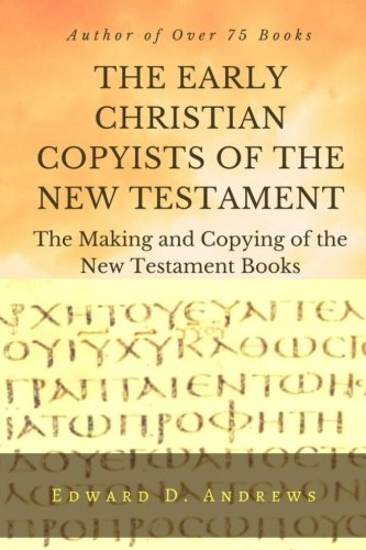 9781945757846: THE EARLY CHRISTIAN COPYISTS of the NEW TESTAMENT: The Making and Copying of the New Testament Books