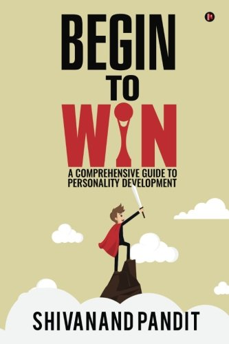 9781945825255: Begin to Win: A comprehensive guide to Personality Development