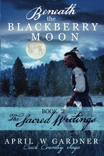 9781945831065: Beneath the Blackberry Moon Part 2: the Sacred Writings (Creek Country Saga) (Volume 2)