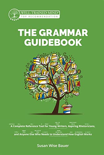 9781945841576: The Grammar Guidebook: A Complete Reference Tool for Young Writers, Aspiring Rhetoricians, and Anyone Else Who Needs to Understand How English Works (Grammar for the Well-Trained Mind)
