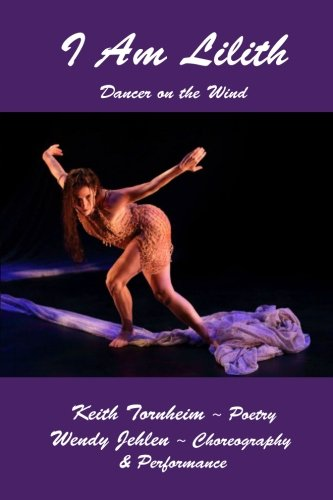I Am Lilith: Dancer on the Wind: Keith Tornheim