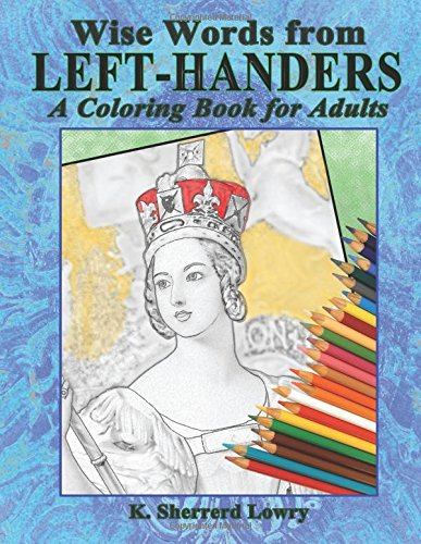 Wise Words from LEFT-HANDERS: A Coloring Book: K. Sherrerd Lowry