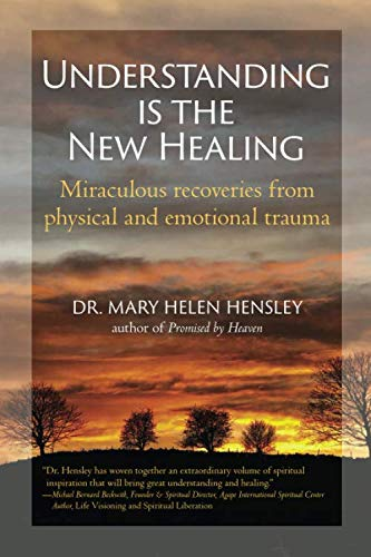 9781945962172: Understanding Is the New Healing: Miraculous recoveries from physical and emotional trauma
