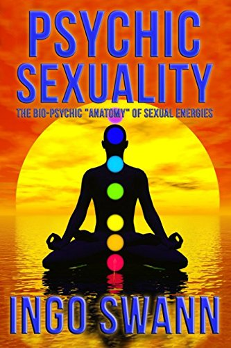 "Psychic Sexuality: The Bio-Psychic ""Anatomy"" of Sexual: Swann, Ingo"