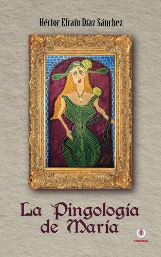 9781946035004: La Pingologia de Maria (Spanish Edition)