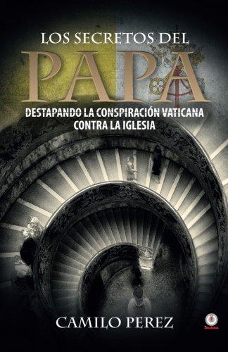 Los Secretos del Papa: Destapando La Conspiracion: Camilo Perez