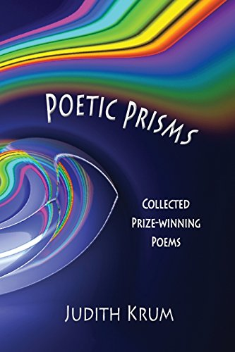Poetic Prisms : Collected Prize-Winning Poems: Judith Krum