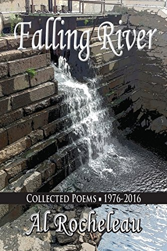 Falling River: Collected Poems: 1976-2016: Rocheleau, Al