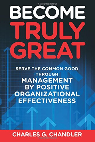 Become Truly Great: Serve the Common Good Through Management by Positive Organizational ...