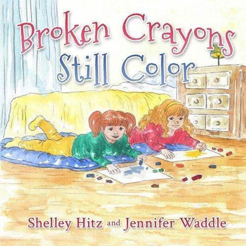 Broken Crayons Still Color (Hope-filled Stories for Kids) (Volume 1): Shelley Hitz