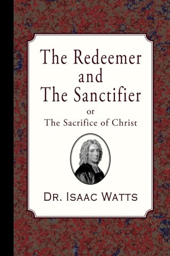 The Redeemer and the Sanctifier: Watts, Dr Isaac