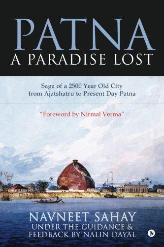Patna : A Paradise Lost!: Saga of: Sahay, Navneet