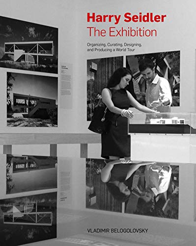 Harry Seidler: The Exhibition - Organizing, Curating,: Belogolovsky, Vladimir