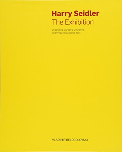 Harry Seidler: The Exhibition: Organizing, Curating, Designing,: Belogolovsky, Vladimir