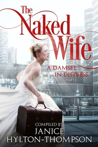 The Naked Wife: A Damsel in Distress (Part 1): Janice Hylton Thompson