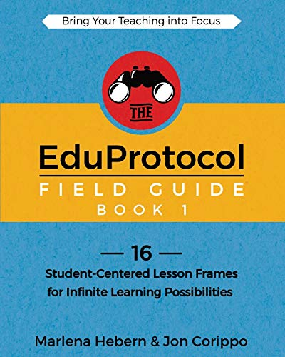 The Eduprotocol Field Guide: 16 Student-Centered Lesson Frames for Infinite Learning Possibilities ...