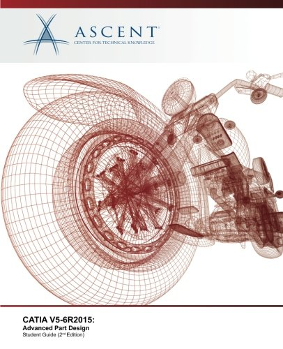 CATIA V5-6R2015: Advanced Part Design: Ascent - Center for Technical Knowledge