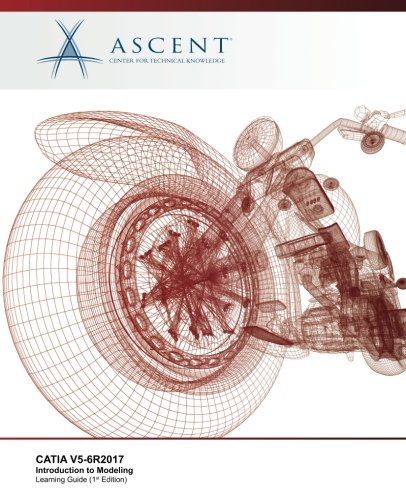 CATIA V5-6R2017: Introduction to Modeling: Ascent - Center for Technical Knowledge