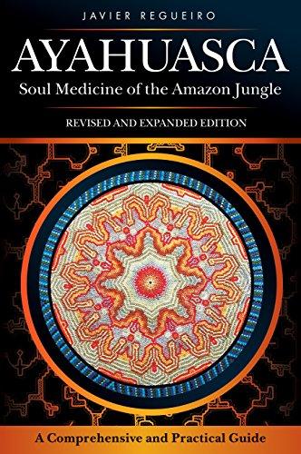 Ayahuasca: Soul Medicine of the Amazon Jungle: Regueiro, Mr. Javier