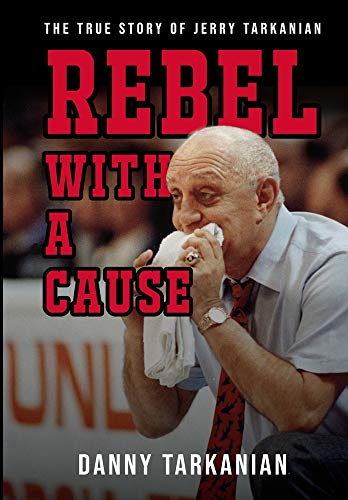 9781946875549: Rebel with a Cause: The True Story of Jerry Tarkanian