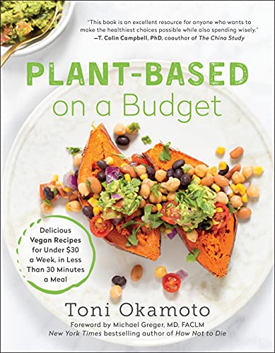 9781946885982: Plant-Based on a Budget: Delicious Vegan Recipes for Under $30 a Week, in Less Than 30 Minutes a Meal