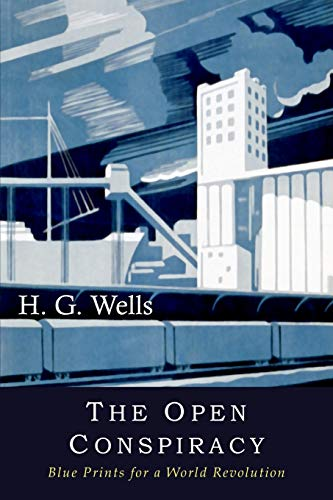 The Open Conspiracy: Blue Prints for a: Wells, H. G.