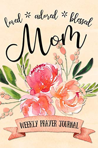 Loved Adored Blessed Mom Weekly Prayer Journal: Shalana Frisby