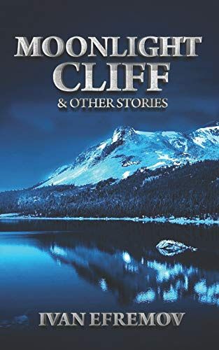 Moonlight Cliff: And Other Stories (Paperback): Ivan Efremov