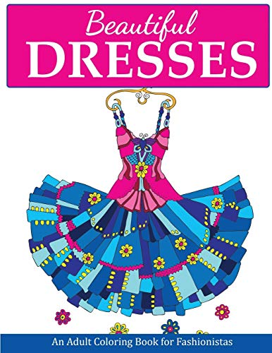 Beautiful Dresses: An Adult Coloring Book for Fashionistas 9781947243569 Beautiful Dresses is an adult coloring for people who love fashion design. Full of pretty dresses to color it is sure to bring out your